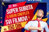 Super subota 22. maja u Areni Cineplex uz cenu ulaznice od 150 dinara